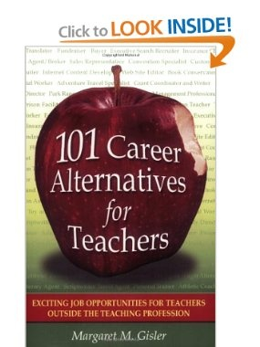 101 Career Alternatives for Teachers: Exciting Job Opportunities for Teachers Outside the Teaching Profession: Margaret M. Gisler: 0086874534520: Amazon.com: Books