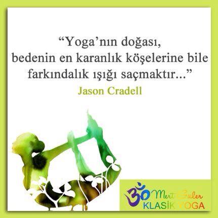 """Yoga'nın doğası, bedenin en karanlık köşelerine bile farkındalık ışığı saçmaktır..."""" Jason Cradell  #mertgüler #farkındalık #yoga"""