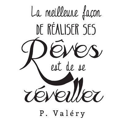 La meilleure façon de réaliser ses rêves et de se réveiller. Paul Valery
