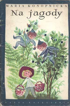Na jagody, Maria Konopnicka, Nasza Księgarnia, 1980, http://www.antykwariat.nepo.pl/na-jagody-maria-konopnicka-p-1236.html