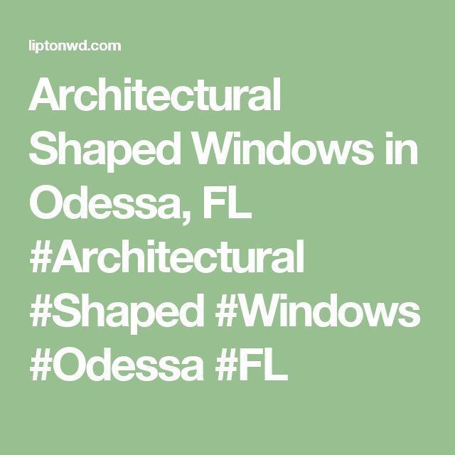 Architectural Shaped Windows in Odessa, FL #Architectural #Shaped #Windows #Odessa #FL