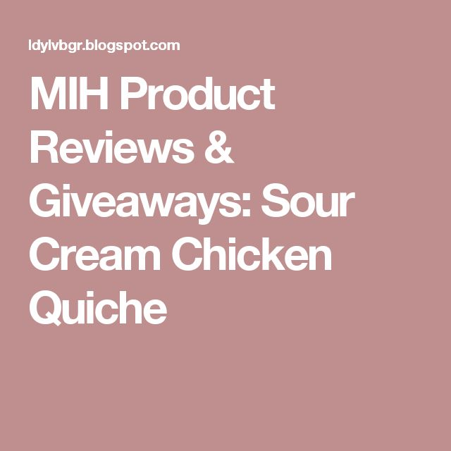 MIH Product Reviews & Giveaways: Sour Cream Chicken Quiche