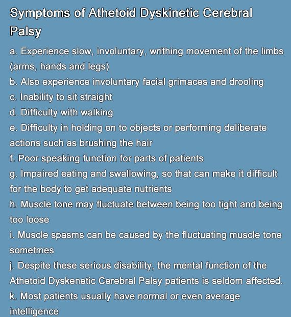 We all know that Cerebral Palsy is a kind of neurological disorder in which brain damage or brain abnormalities involve with the normal transmission of nerve signals from the brain to the spinal cord and lower/upper limbs. And Athetoid Dyskinetic Cerebral Palsy is the most common for the dyskinetic forms. About the symptoms of Athetoid Dyskinetic Cerebral Palsy, the patients may experience slow, involuntary movements in hands, legs and arms and so on. It can be caused by the damage to…