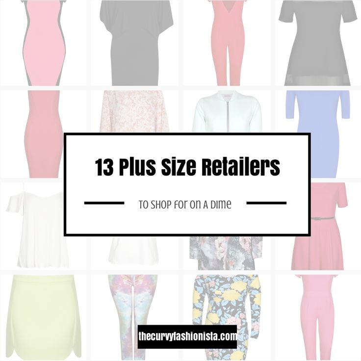 13 Plus Size Retailers to Shop at On a Dime thecurvyfashionista is a great blog with tons of great plus size info! like this list..places I didn't know of!