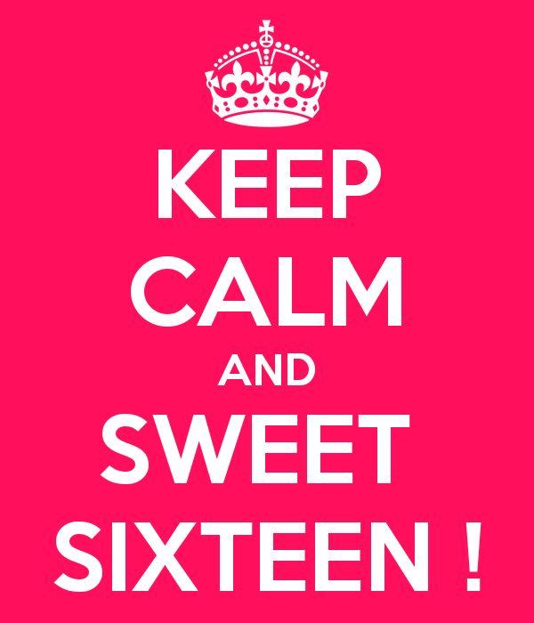 KEEP CALM AND SWEET  SIXTEEN !