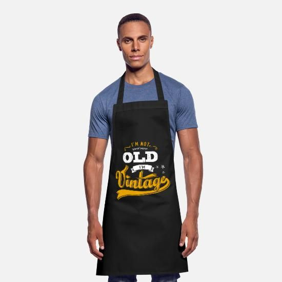 I M Not Old I M Vintage Birthday Present Tshirt Tablier Spreadshirt En 2020 Tablier Cuisine Tablier Cadeau Anniversaire