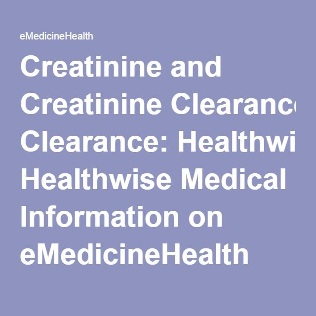Creatinine and Creatinine Clearance: Healthwise Medical Information on eMedicineHealth