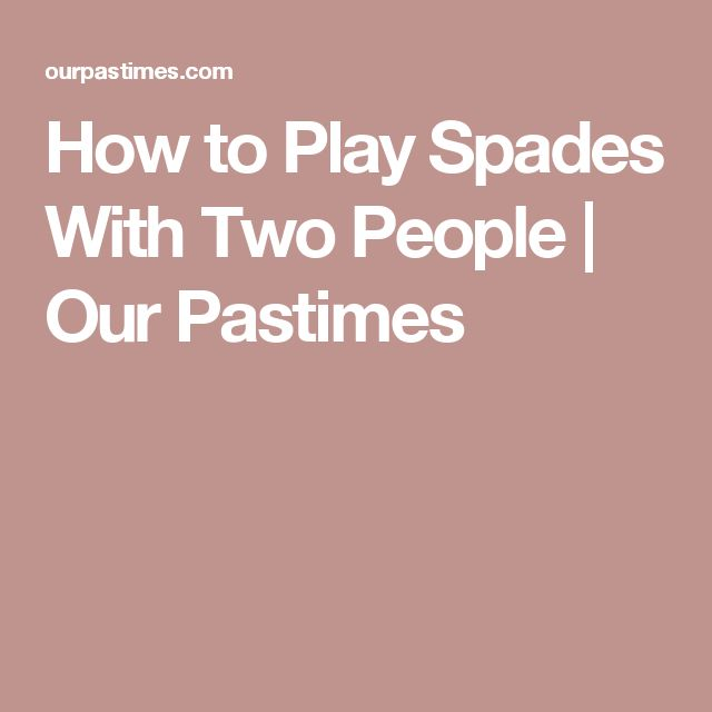 How to Play Spades With Two People | Our Pastimes