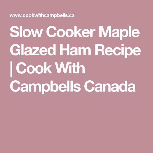 Slow Cooker Maple Glazed Ham Recipe | Cook With Campbells Canada