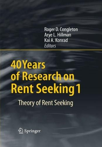 40 Years of Research on Rent Seeking 1: Theory of Rent Seeking