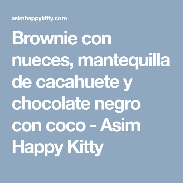 Brownie con nueces, mantequilla de cacahuete y chocolate negro con coco - Asim Happy Kitty