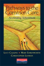 @2012. STUDY GUIDE for reading and discussion of: Pathways to the Common Core by Lucy Calkins, Mary Ehrenworth, Christopher Lehman - Heinemann Publishing.