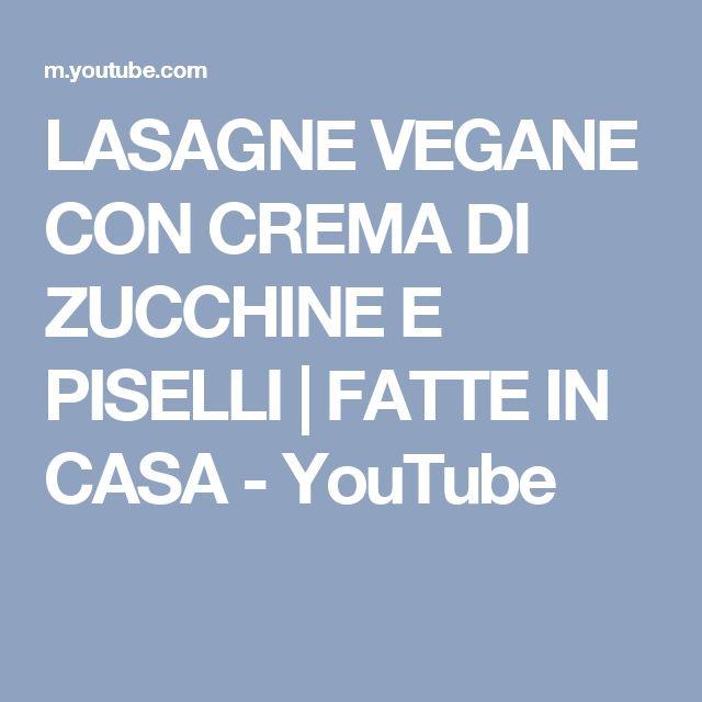 LASAGNE VEGANE CON CREMA DI ZUCCHINE E PISELLI | FATTE IN CASA - YouTube