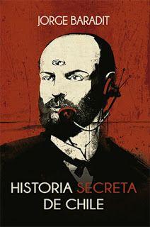 Blog Lectura fantástica del día: Historia secreta de Chile Jorge Baradit Páginas:176 Género:Historia,Historia Mundial,Investigación Periodística.Año de edición:2015