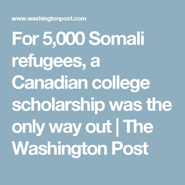 For 5,000 Somali refugees, a Canadian college scholarship was the only way out | The Washington Post