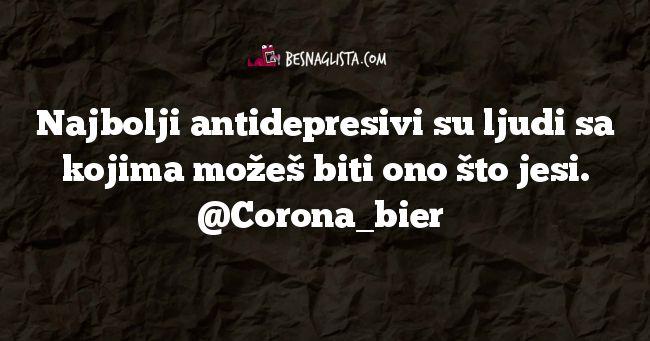 Najbolji antidepresivi su ljudi sa kojima možeš biti ono što jesi. @Corona_bier
