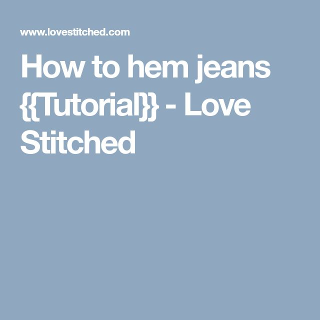 How to hem jeans {{Tutorial}} - Love Stitched