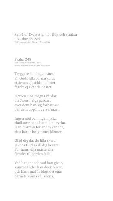 4 Musik Nicolas dop!  Inledning  Fanfar  Claude Gervaise Olle Hermansen, hovtrumpetare  Musik vid dopgudstjänsten Sats 1 ur Kvartetten för flöjt och stråkar i D- dur KV 285 Wolfgang Amadeus Mozart (1756 –1791)  Anna Norberg, flöjt  Semmy Stahlhammer, violin Mary Ljungquist Hén, orgel  Psalm 248 – Tryggare kan ingen vara text: Lina Sandell (1832–1903)  musik: svensk variant av tysk folkmelodi Anna Norberg, flöjt  Semmy Stahlhammer, violin  Mary Ljungquist Hén, orgel  O for the Wings of a Dove…