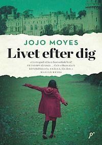 Livet efter dig av Jojo Moyes. Kärlekshistoria med djup!