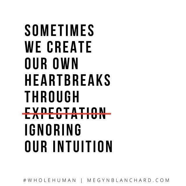 "The original quote I saw was: ""Sometimes we create our own heartbreaks through our expectations."" Sounds enlightened? New-agey-consciously-correct? Right? But I wholeheartedly disagree with this language. And it's at the root of most of the confusion within healthy, or rather unhealthy, relationship dynamics."