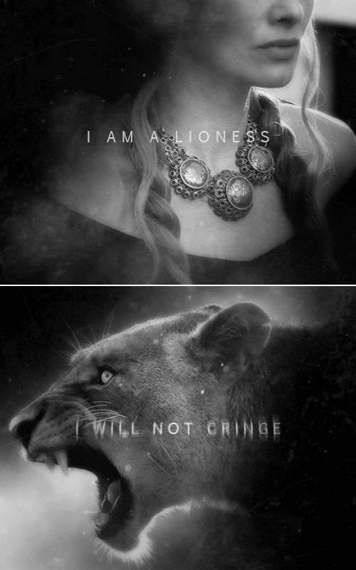 "Cersei Lannister: ""I am a lioness. I will not cringe for them."" #asoiaf"
