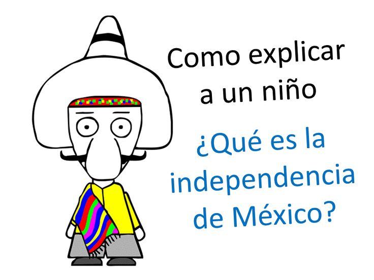 Mundo FiLi: Como explicas a un niño de prescolar ¿Qué es la independencia de México?