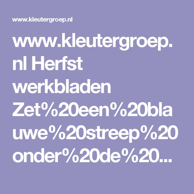 www.kleutergroep.nl Herfst werkbladen Zet%20een%20blauwe%20streep%20onder%20de%20dunne%20boom%20en%20een%20rode%20streep%20onder%20de%20dikke%20boom.pdf