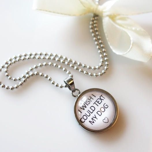I wish I could text my dog | Quote necklace with cabochon and ball chain.