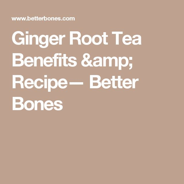 Ginger Root Tea Benefits & Recipe— Better Bones
