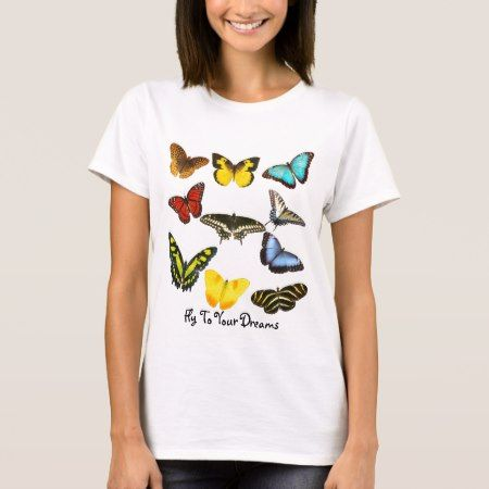 Fly To Your Dreams - Butterfly T-Shirt Fly to your dreams with these great butterfly designs; whether you are reliving a tropical rainforest vacation or a lazy summer day in your own backyard. Is it true when they say butterflies are free? They are in nature. Put yourself in a relaxed frame of mind with these great shirt designs.