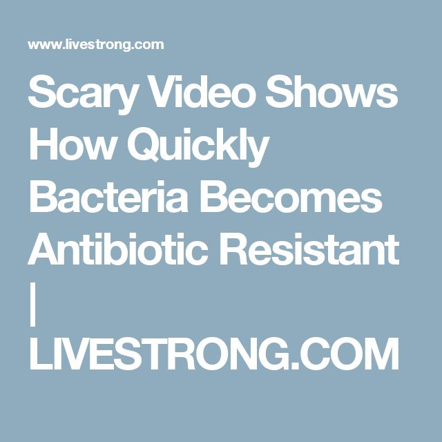 Scary Video Shows How Quickly Bacteria Becomes Antibiotic Resistant | LIVESTRONG.COM