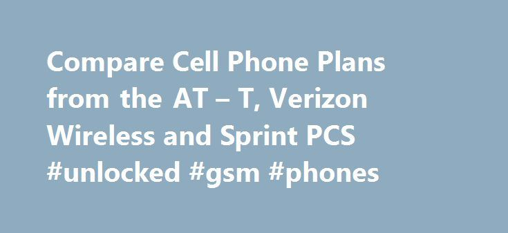 Compare Cell Phone Plans from the AT – T, Verizon Wireless and Sprint PCS #unlocked #gsm #phones http://mobile.remmont.com/compare-cell-phone-plans-from-the-at-t-verizon-wireless-and-sprint-pcs-unlocked-gsm-phones/  Telbay is an comparison shopping site for telecom products and services. We compare cell phones. high speed internet service, satellite sytems, VoIP suppliers, domestic calling cards and residential phone service. Internet Access Is your dialup service fast enough to access…