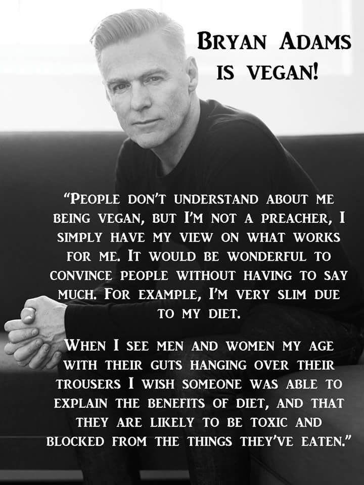 ~ courtesy Bryan Adams #vegan