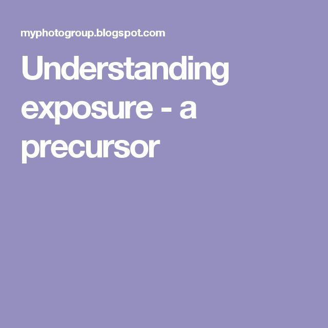 Understanding exposure - a precursor
