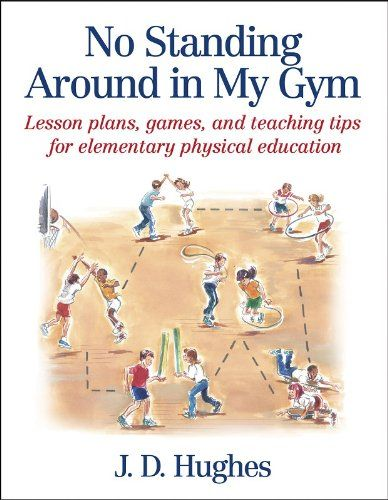No Standing Around in My Gym: Lesson plans, games, and teaching tips for elementary physical education:Amazon:Books
