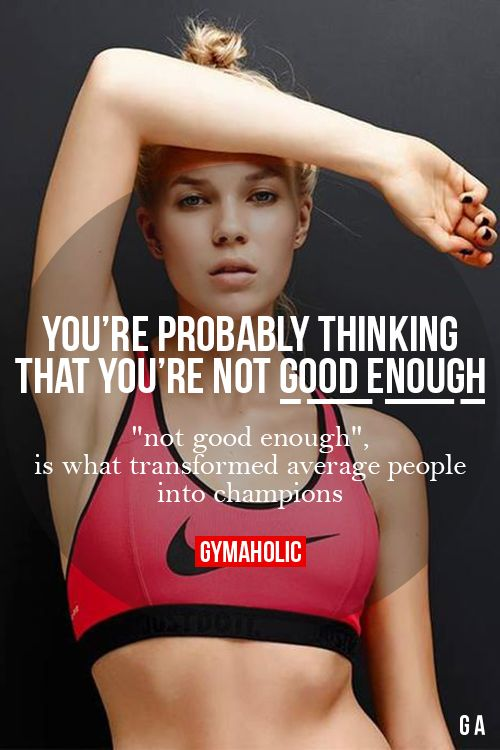 """gymaaholic: You're Probably Thinking That You're Not Good Enough """"Not good enough"""", is what transformed average people into champions. http://www.gymaholic.co"""