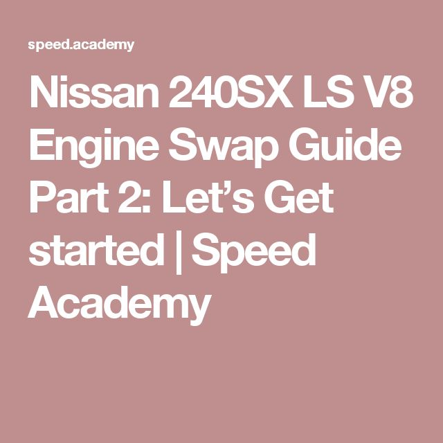 Nissan 240SX LS V8 Engine Swap Guide Part 2: Let's Get started | Speed Academy