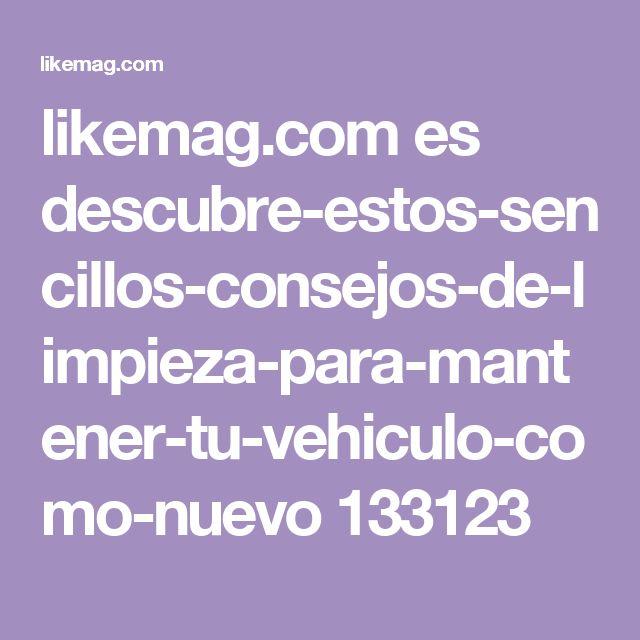 likemag.com es descubre-estos-sencillos-consejos-de-limpieza-para-mantener-tu-vehiculo-como-nuevo 133123