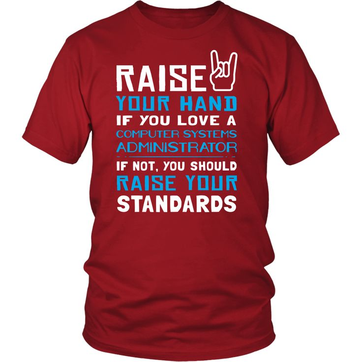 Computer Systems Administrator Shirt - Raise your hand if you love Computer Systems Administrator, if not raise your standards - Profession Gift
