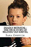 Free Kindle Book -   Deadly Betrayal : The True Story of Belinda Van Krevel