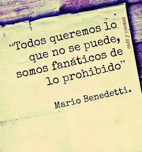 """""""Todos queremos lo que no se puede, somos fanáticos de lo prohibido."""" #MarioBenedetti #Citas #Frases @Candidman"""