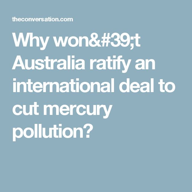 Why won't Australia ratify an international deal to cut mercury pollution?