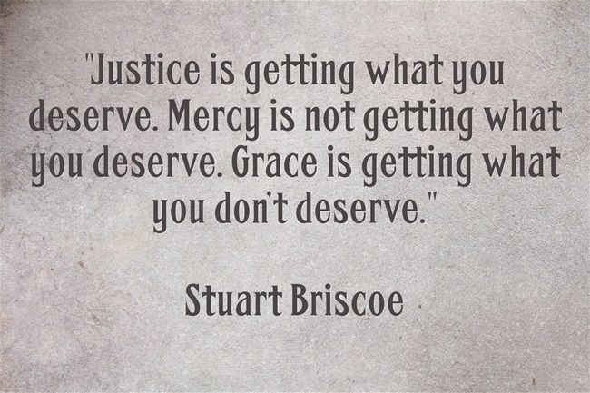Justice And Mercy Quotes: Justice Is Getting What You Deserve. Mercy Is Not Getting
