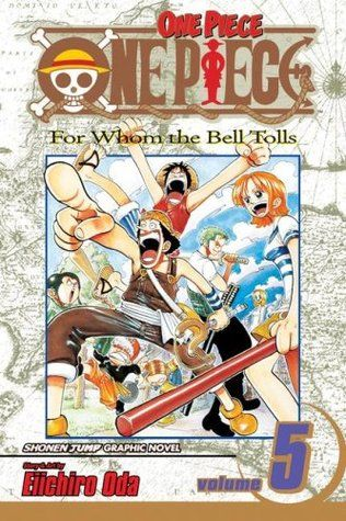 One Piece, Volume 05: For Whom the Bell Tolls -  As Usopp's village comes under attack by the Black Cat Pirates, Usopp and his would-be pirate friends--Nami, Zolo, and Luffy--prepare to defend the village, and they're all about to find out what it means to be a real pirate.