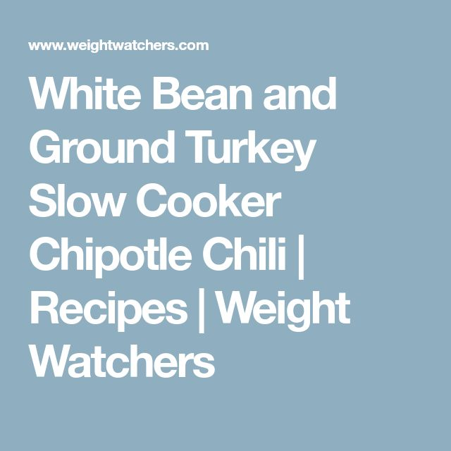 White Bean and Ground Turkey Slow Cooker Chipotle Chili | Recipes | Weight Watchers