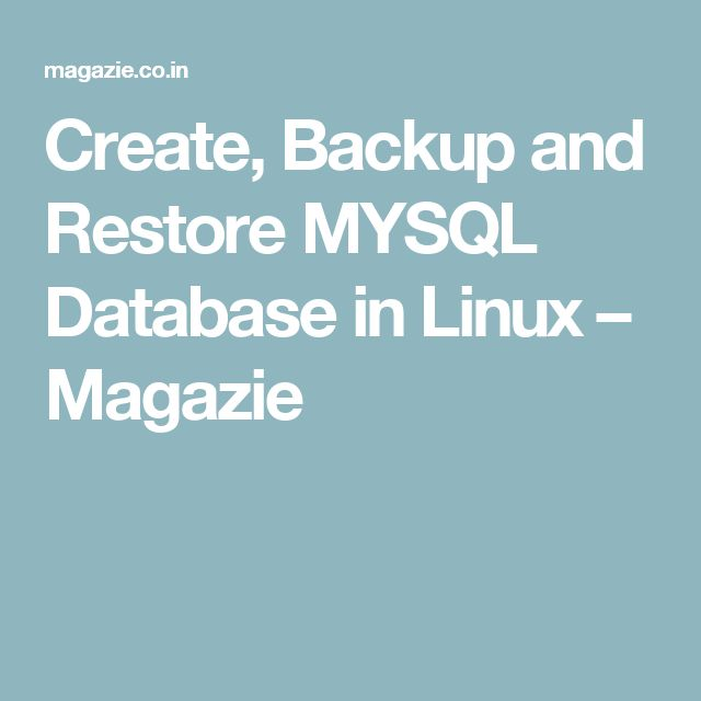 Create, Backup and Restore MYSQL Database in Linux – Magazie