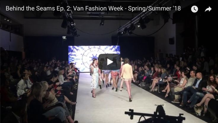 Behind the Seams: Vancouver Fashion Week Spring/Summer 2018 Collection Debut on Youtube - the most hilarious fashion related Instagram takeover!