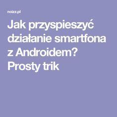Jak przyspieszyć działanie smartfona z Androidem? Prosty trik