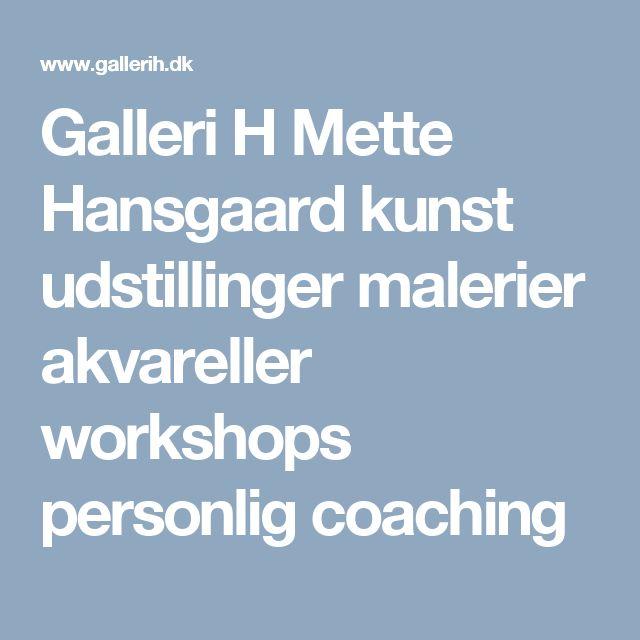 Galleri H Mette Hansgaard kunst udstillinger malerier akvareller workshops personlig coaching