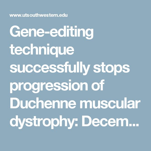 Gene-editing technique successfully stops progression of Duchenne muscular dystrophy: December 2015 News Releases - UT Southwestern, Dallas, TX